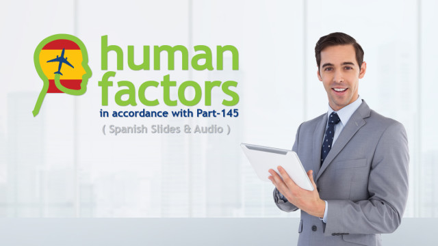 Human factors (in accordance with part 145) - Spanish slides & audio