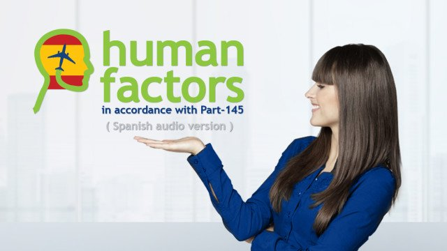 Human Factors in accordance with Part-145 - Spanish audio version